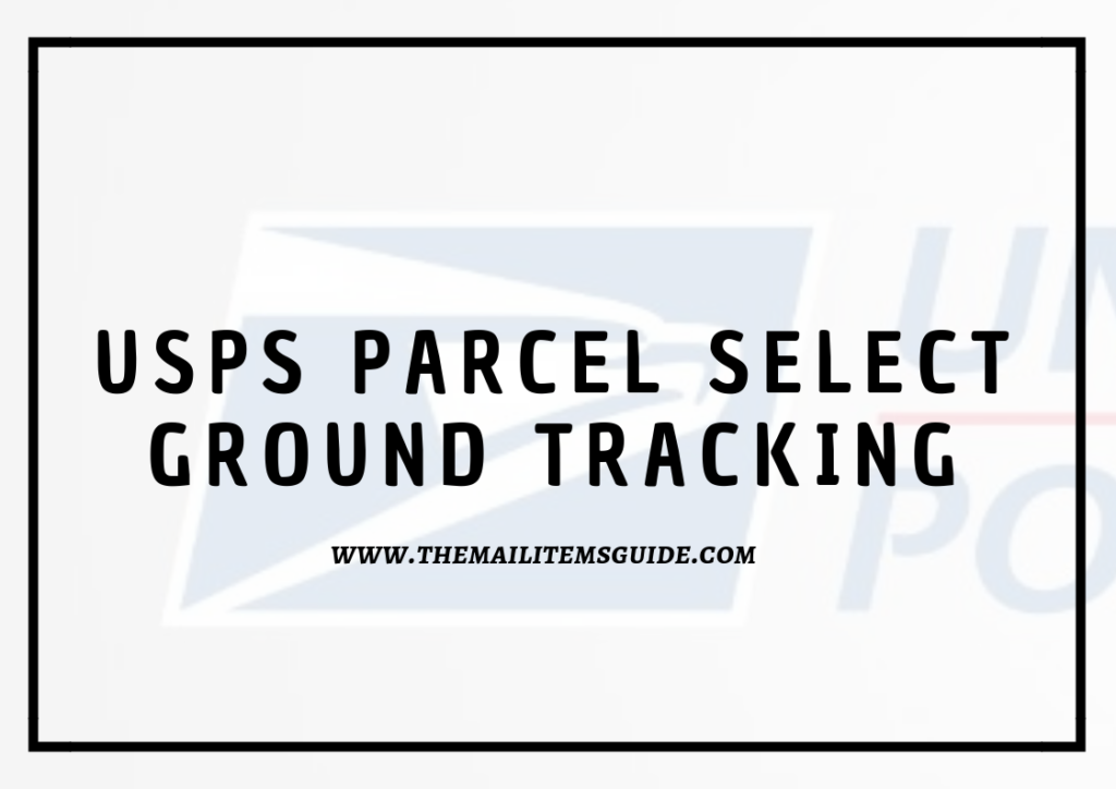 Complete Guidelines on USPS Parcel Select Ground Tracking